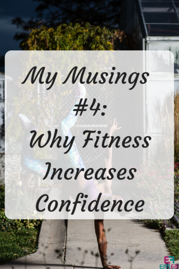 My Musings #4 Why Fitness Increases Confidence