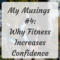 Why Fitness Increases Confidence (and it's not just about weight)