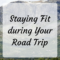 How to stay fit during your road trip