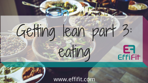 6 steps to getting lean and healthy – Part 3: eating