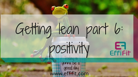6 steps to getting lean and healthy – Pt 6: stay positive