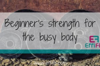 Beginner's Strength for the Busy Body