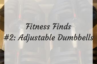 Fitness Finds #2: Adjustable Dumbbells