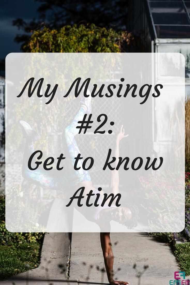 My Musings #2 Get to know Atim