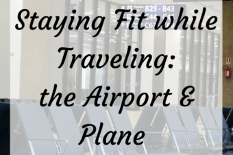 Staying Fit while Traveling: The Airport and Plane