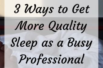 3 Ways to Get More Quality Sleep as a Busy Professional